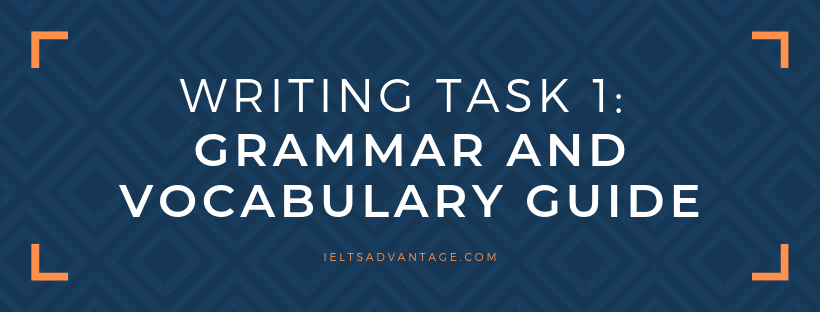 IELTS Writing Task 1 Vocabulary and Grammar- The Ultimate Guide