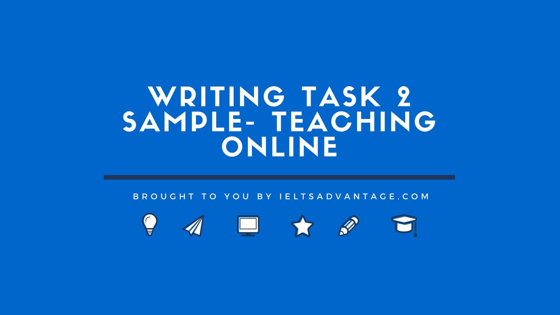 Writing Task 2 Sample- Teaching Online