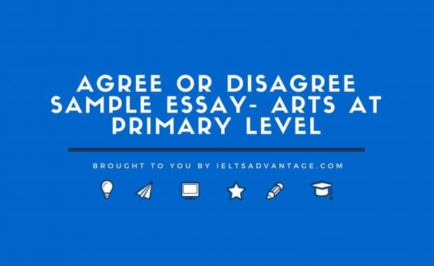 Agree or Disagree Sample Essay - Arts at Primary Level