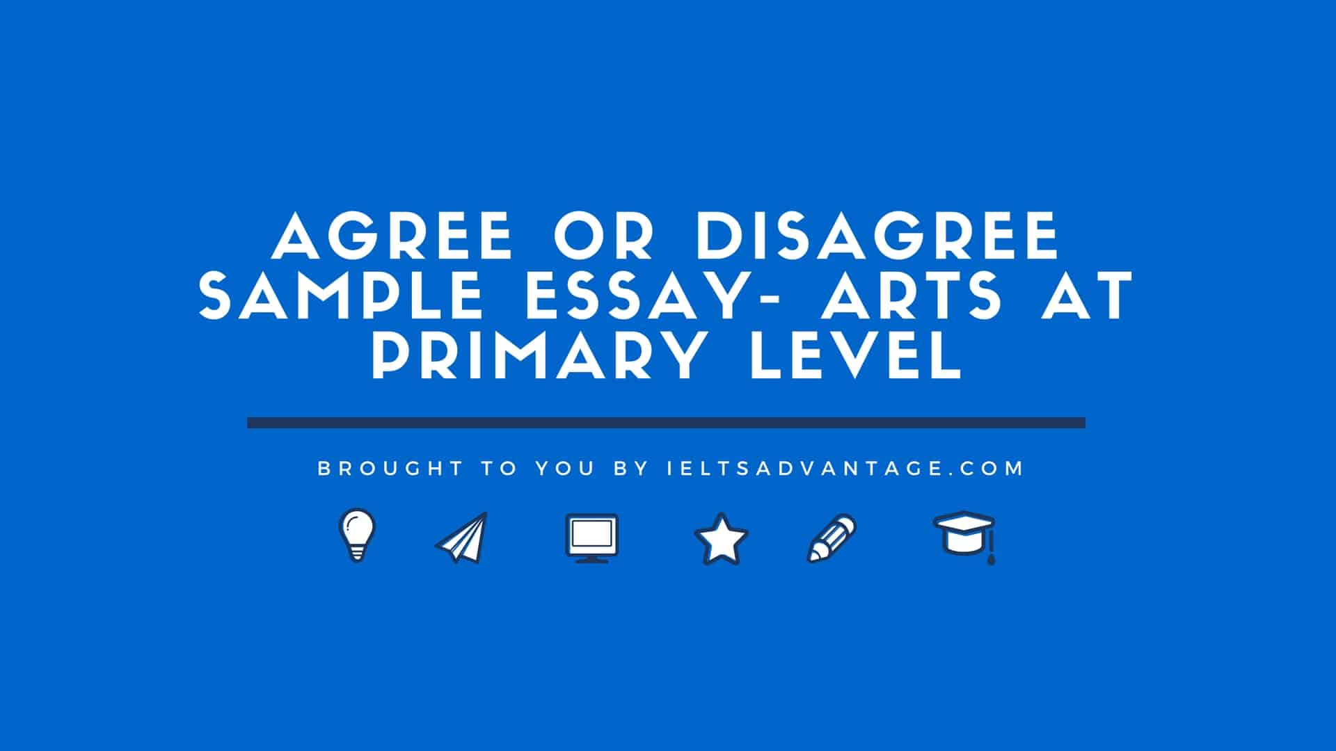Agree Or Disagree Sample Essay Arts Ieltsadvantage