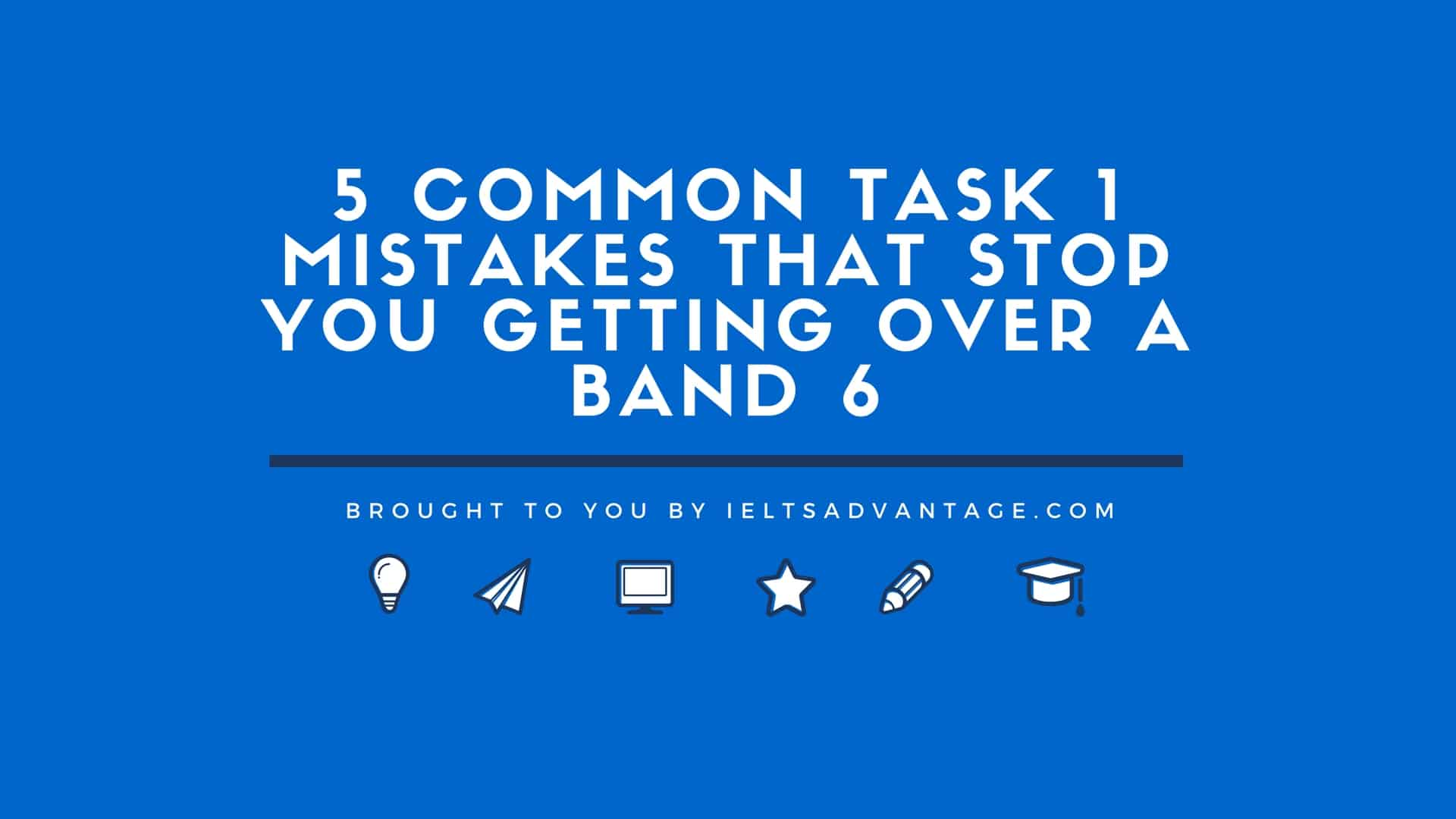 23 5 Common Task 1 Mistakes That Stop You Getting Over a Band 6