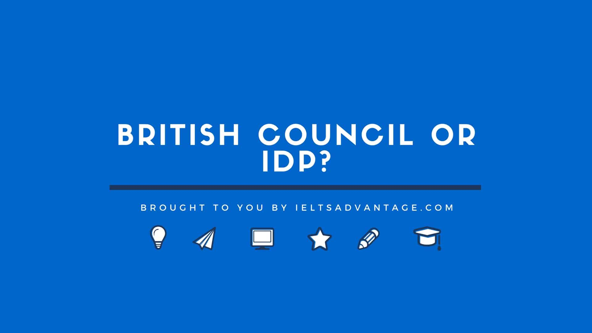British Council or IDP? – IELTS Advantage