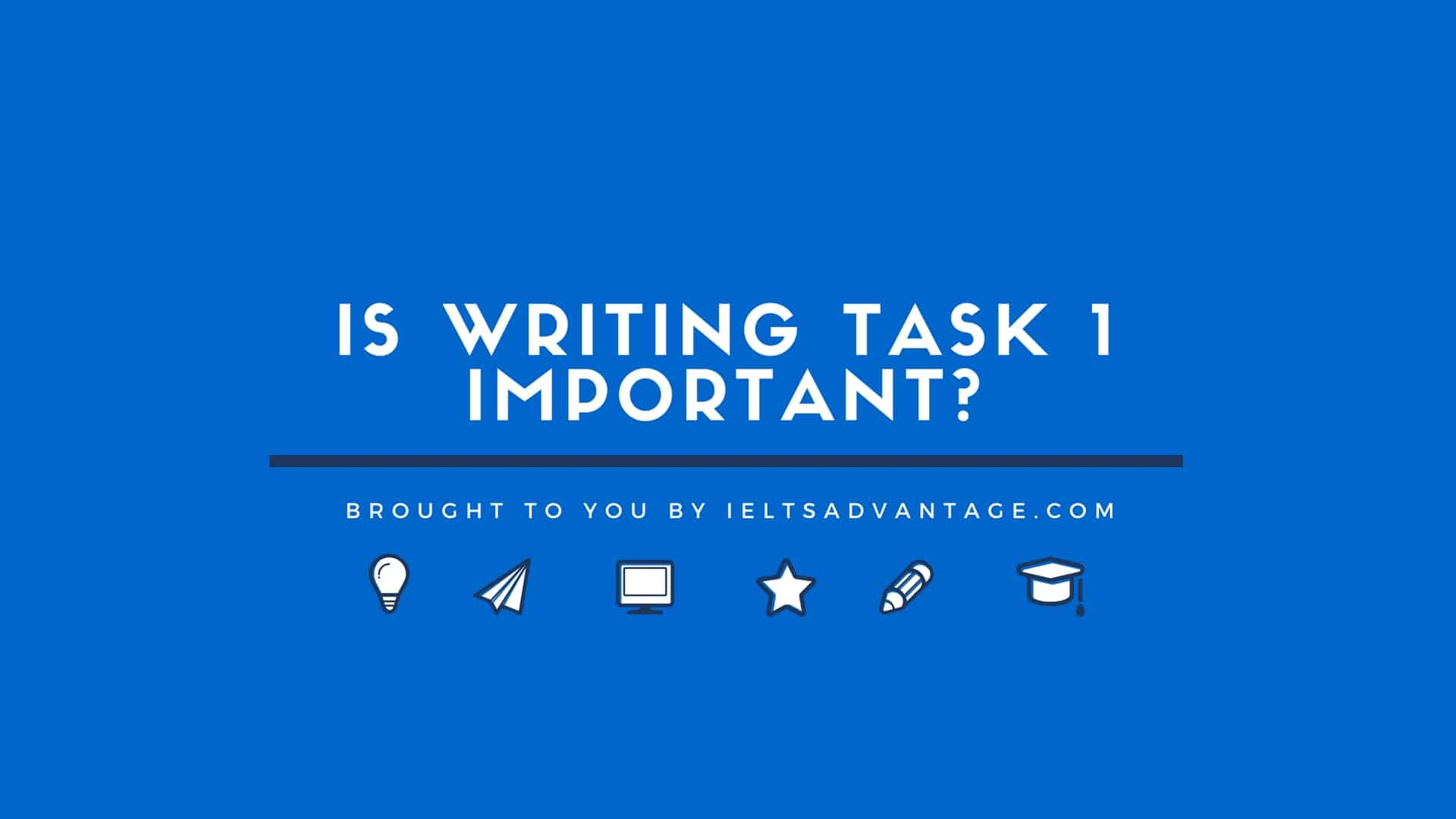 6 Is Writing Task 1 Important?