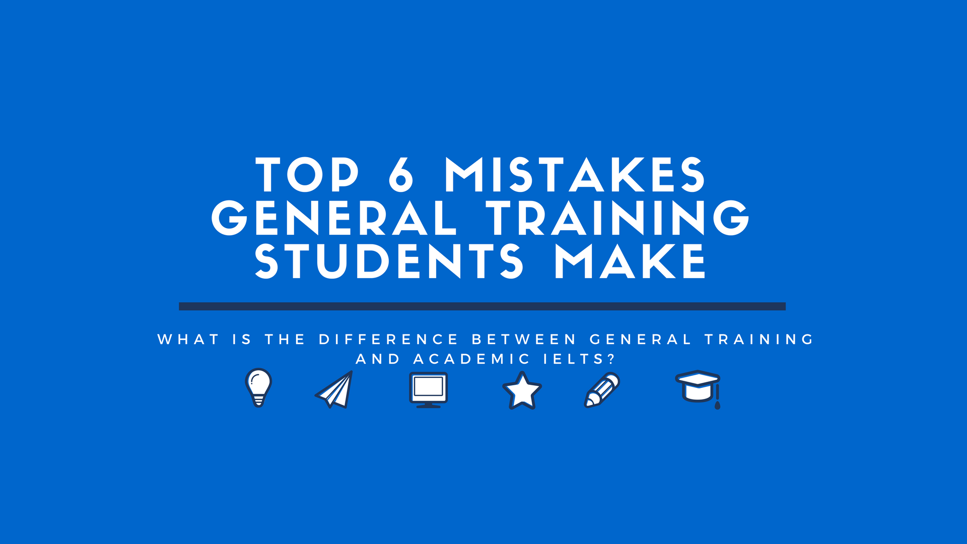 Blog-heading-1 Top 6 Mistakes General Training Students Make