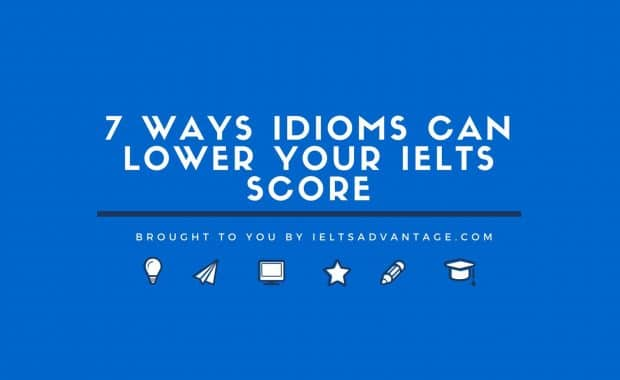7 Ways Idioms Can LOWER Your IELTS Score