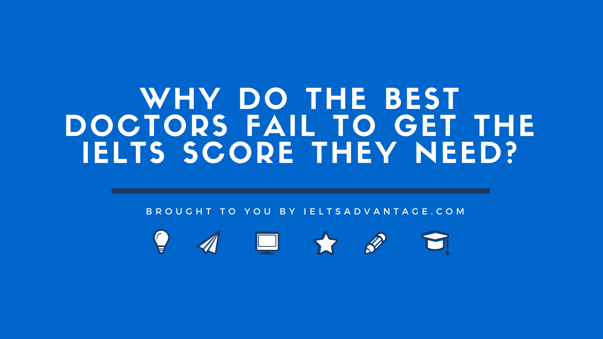 Why do the Best Doctors fail to get the IELTS score they need?